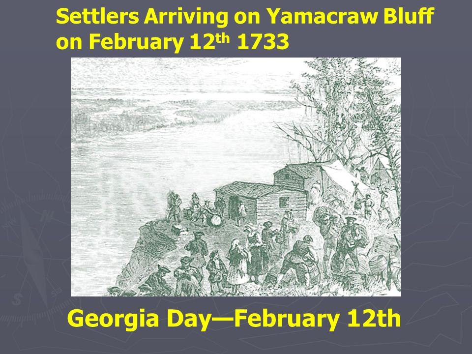 Settlers Arriving on Yamacraw Bluff on February 12 th 1733 Georgia DayFebruary 12th