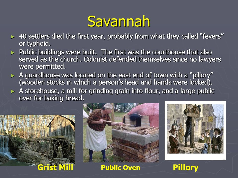 Savannah 40 settlers died the first year, probably from what they called fevers or typhoid. 40 settlers died the first year, probably from what they c