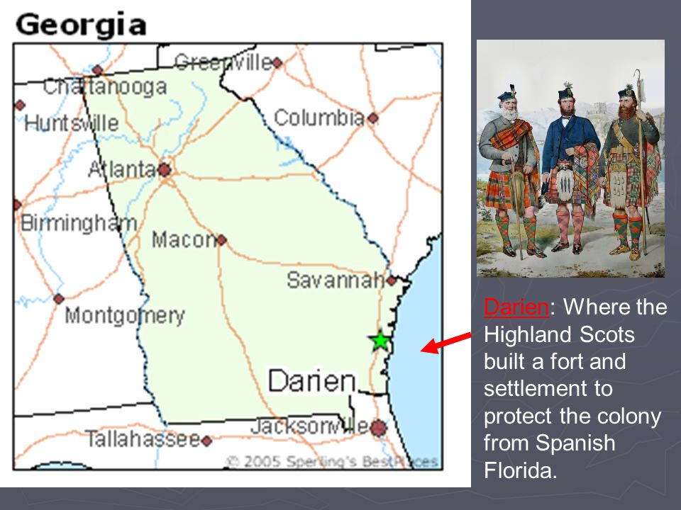 Darien: Where the Highland Scots built a fort and settlement to protect the colony from Spanish Florida.