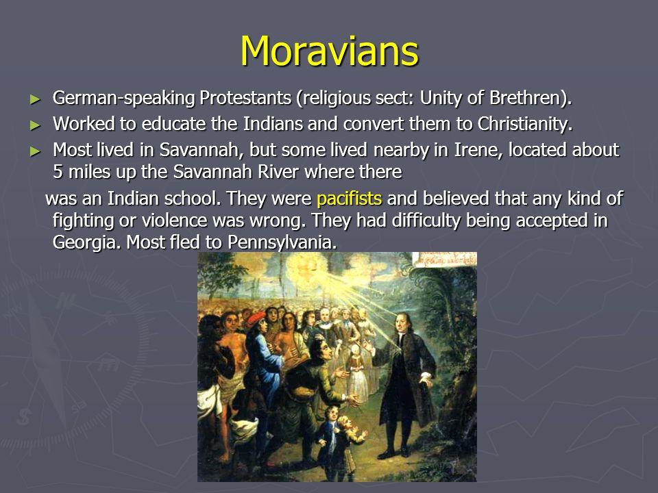 Moravians German-speaking Protestants (religious sect: Unity of Brethren). German-speaking Protestants (religious sect: Unity of Brethren). Worked to