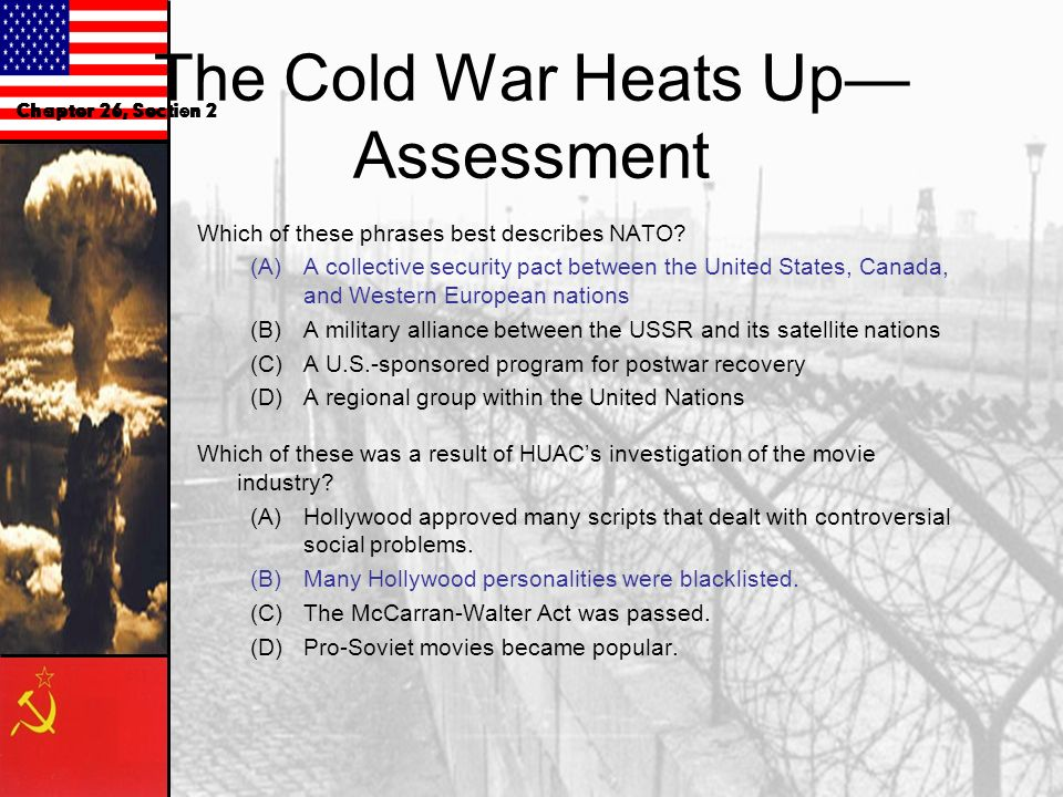 The Cold War Heats Up Assessment Which of these phrases best describes NATO? (A)A collective security pact between the United States, Canada, and West
