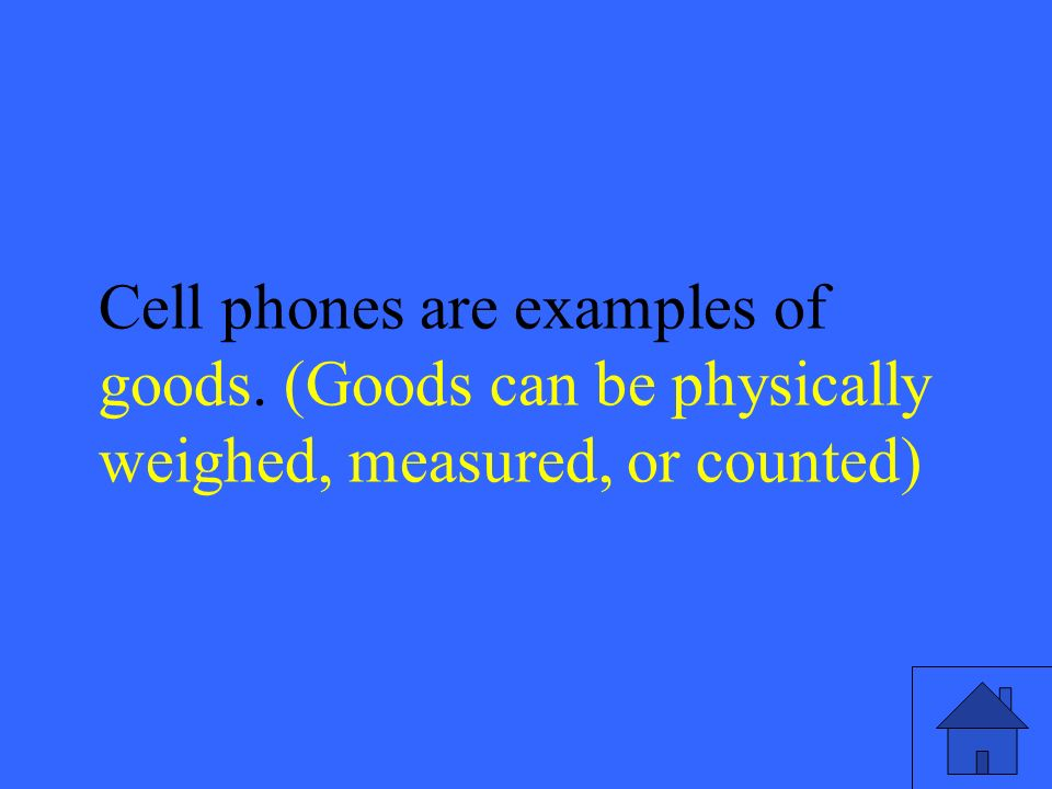 15 Cell phones are examples of goods. (Goods can be physically weighed, measured, or counted)