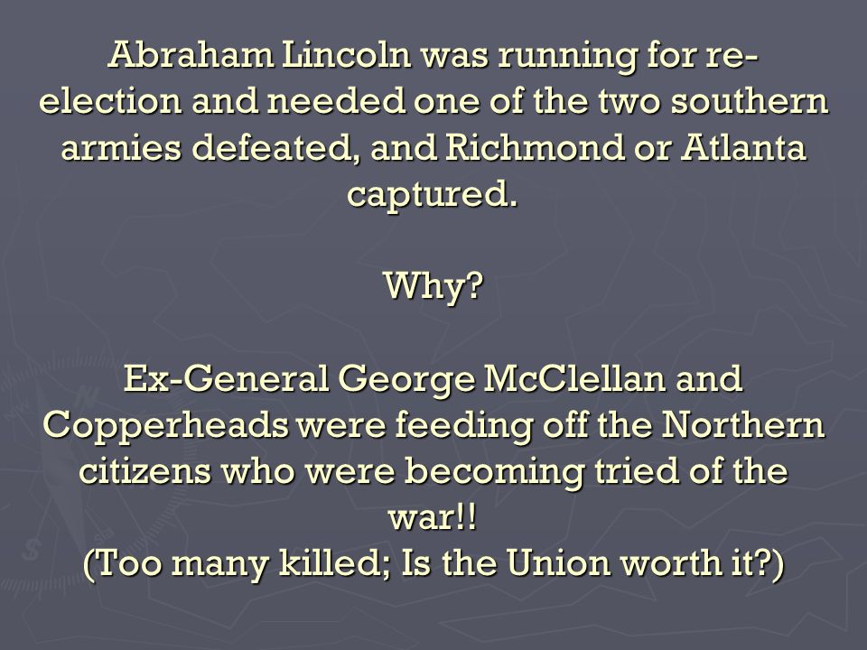 Abraham Lincoln was running for re- election and needed one of the two southern armies defeated, and Richmond or Atlanta captured.