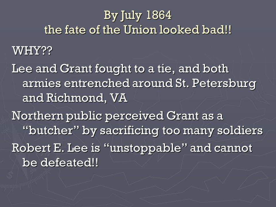 By July 1864 the fate of the Union looked bad!. WHY .