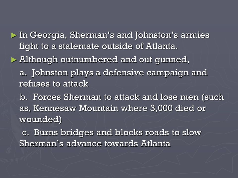 In Georgia, Shermans and Johnstons armies fight to a stalemate outside of Atlanta.