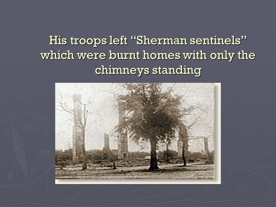 His troops left Sherman sentinels which were burnt homes with only the chimneys standing