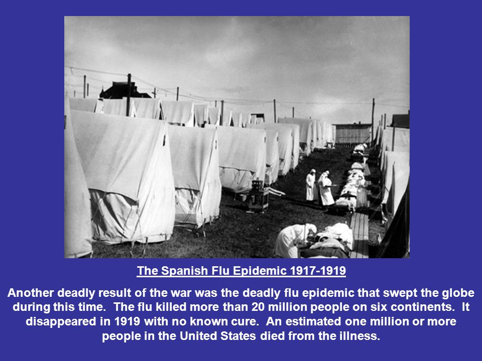 The Spanish Flu Epidemic Another deadly result of the war was the deadly flu epidemic that swept the globe during this time.