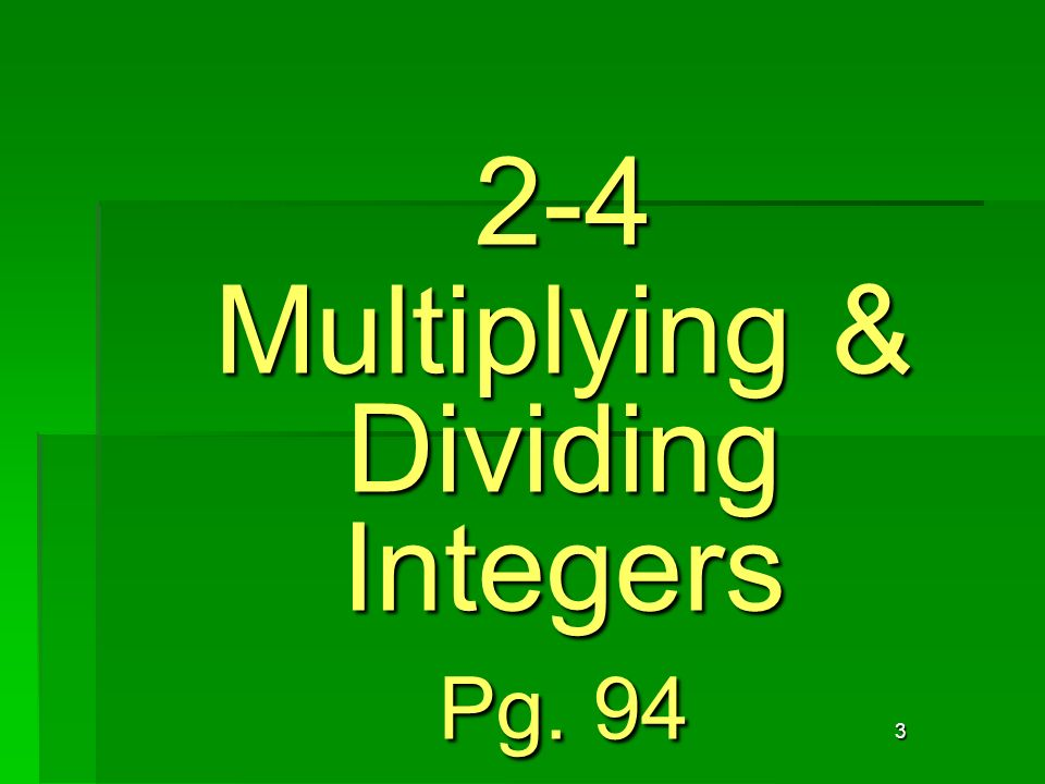 3 2-4 Multiplying & Dividing Integers Pg. 94