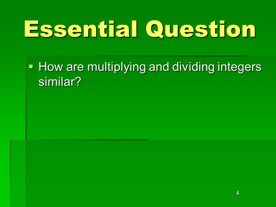 4 Essential Question How are multiplying and dividing integers similar? How are multiplying and dividing integers similar?