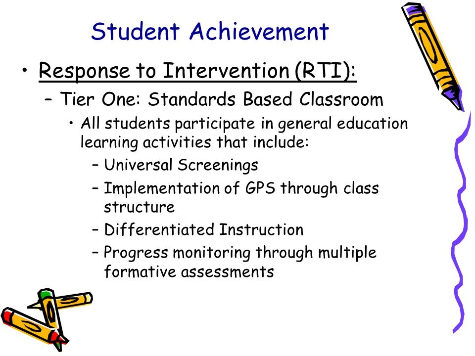 Response to Intervention (RTI): –Tier One: Standards Based Classroom All students participate in general education learning activities that include: –