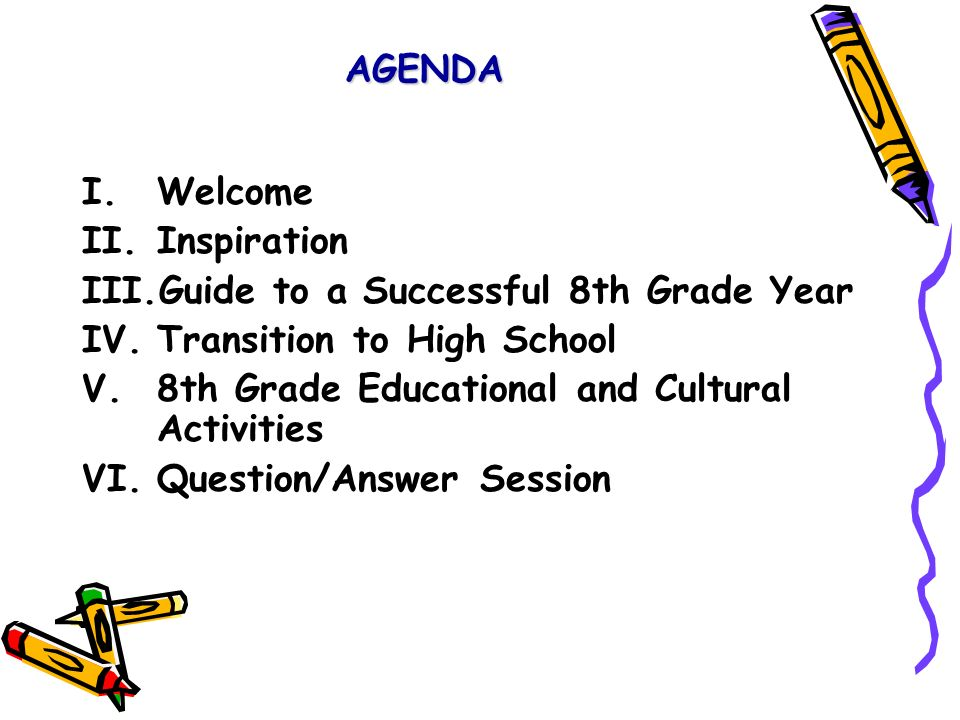 AGENDA I.Welcome II.Inspiration III.Guide to a Successful 8th Grade Year IV.Transition to High School V.8th Grade Educational and Cultural Activities