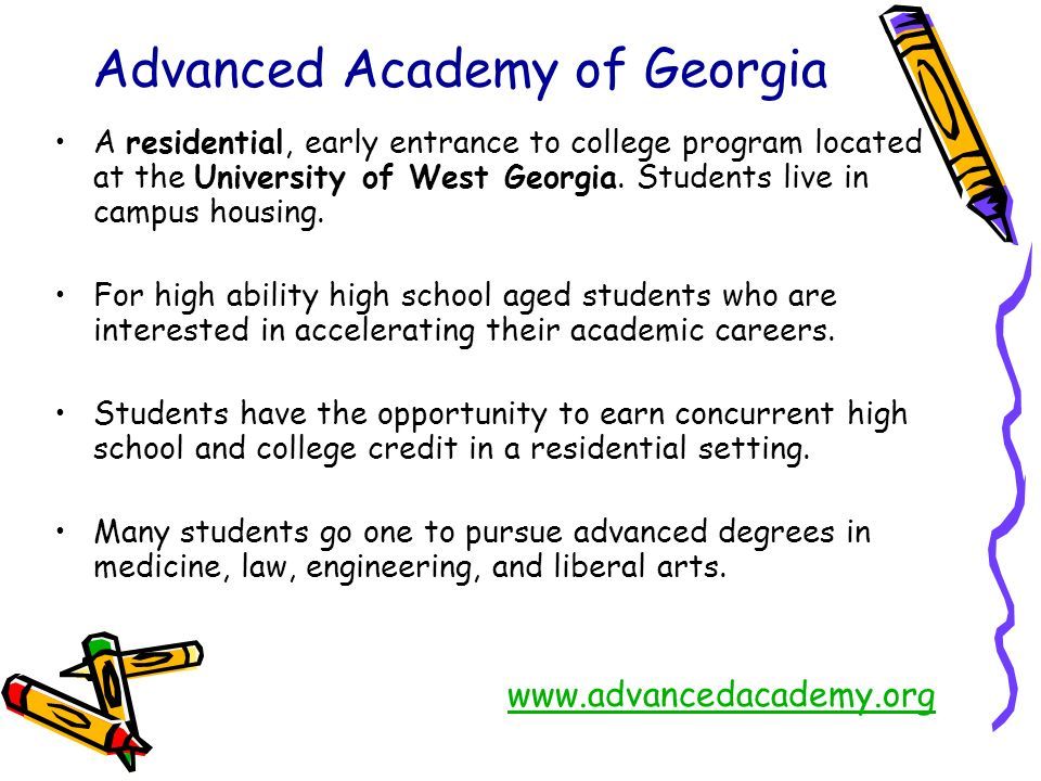 Advanced Academy of Georgia A residential, early entrance to college program located at the University of West Georgia. Students live in campus housin