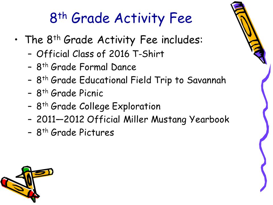 8 th Grade Activity Fee The 8 th Grade Activity Fee includes: –Official Class of 2016 T-Shirt –8 th Grade Formal Dance –8 th Grade Educational Field T