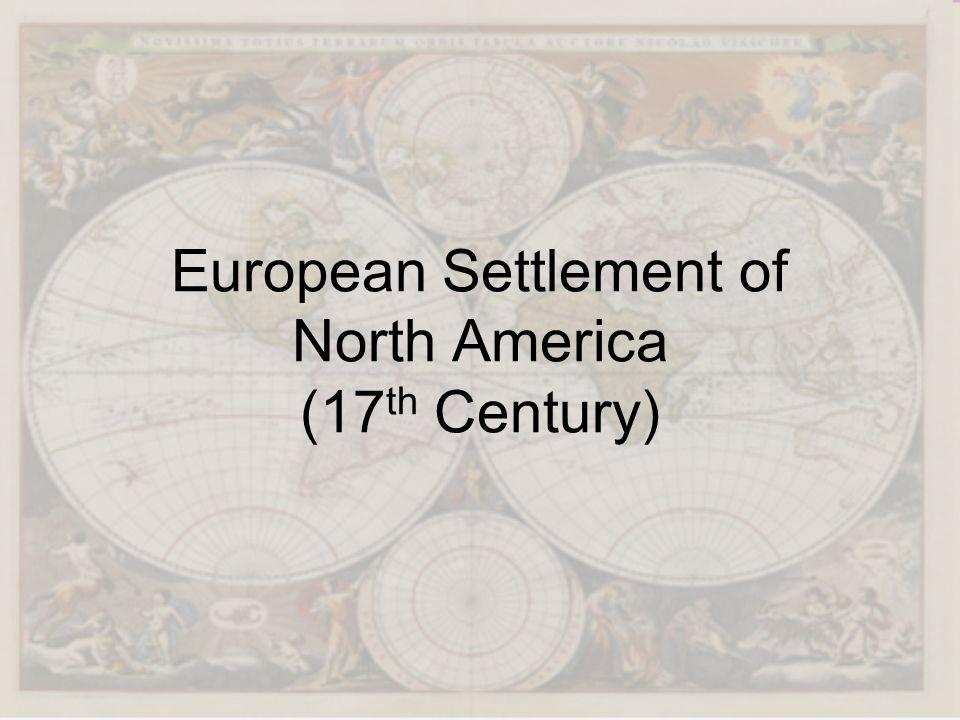 European Settlement of North America (17 th Century)