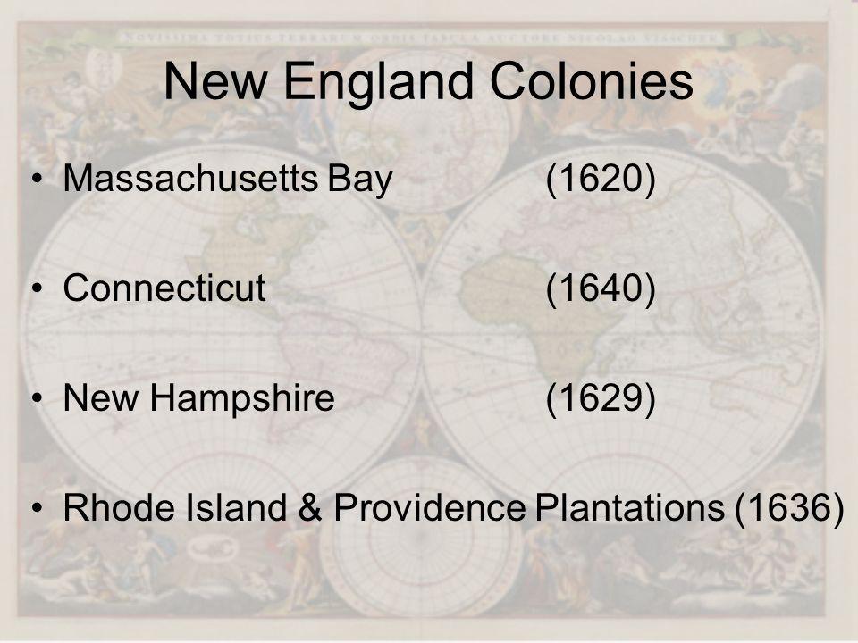 New England Colonies Massachusetts Bay(1620) Connecticut(1640) New Hampshire(1629) Rhode Island & Providence Plantations (1636)