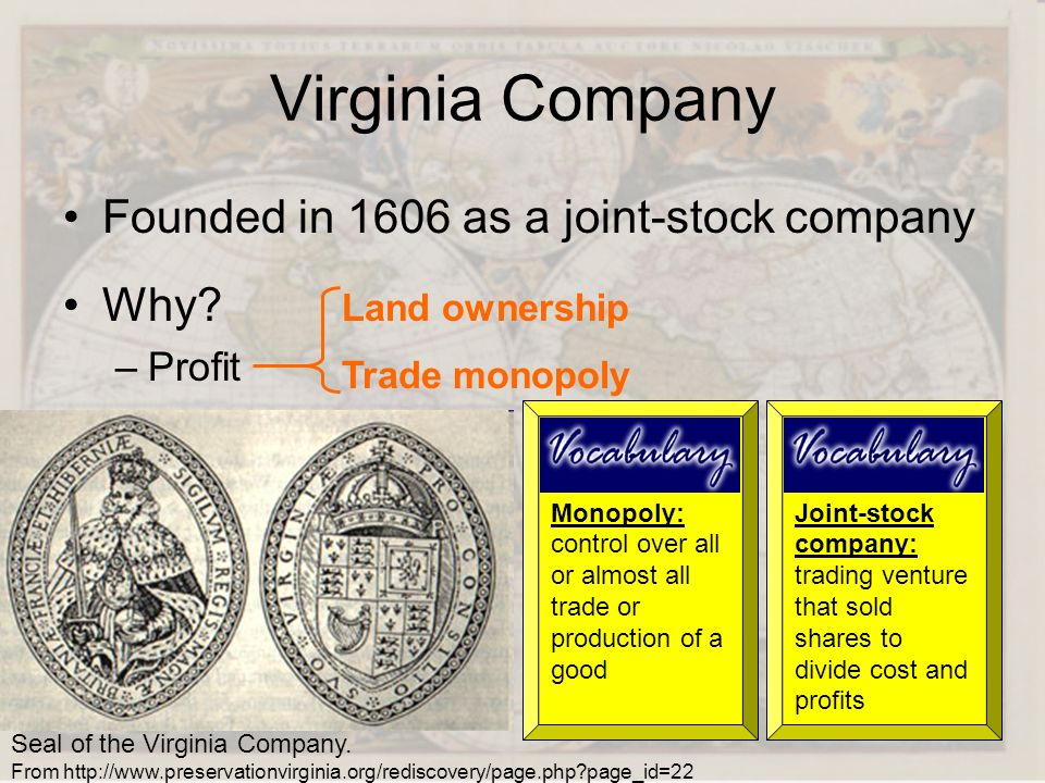 Virginia Company Founded in 1606 as a joint-stock company Why? –Profit Seal of the Virginia Company. From http://www.preservationvirginia.org/rediscov