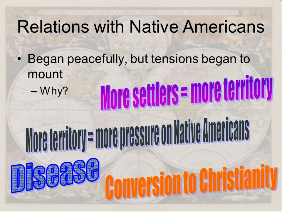 Relations with Native Americans Began peacefully, but tensions began to mount –Why?