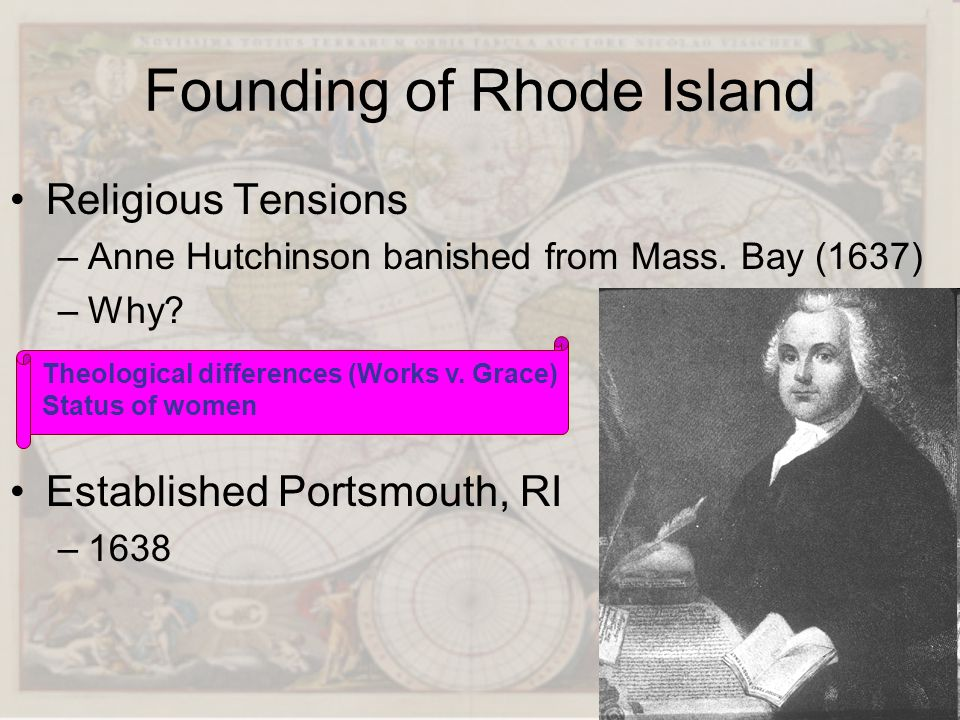 Religious Tensions –A–Anne Hutchinson banished from Mass. Bay (1637) –W–Why? Established Portsmouth, RI –1–1638 Founding of Rhode Island Theological d