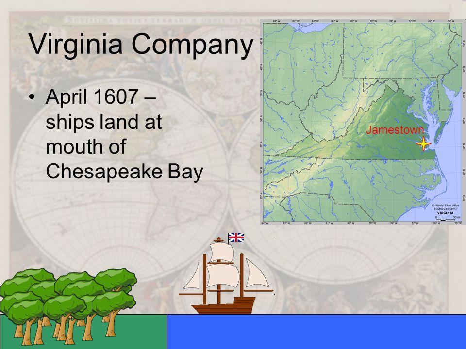 Virginia Company April 1607 – ships land at mouth of Chesapeake Bay Jamestown