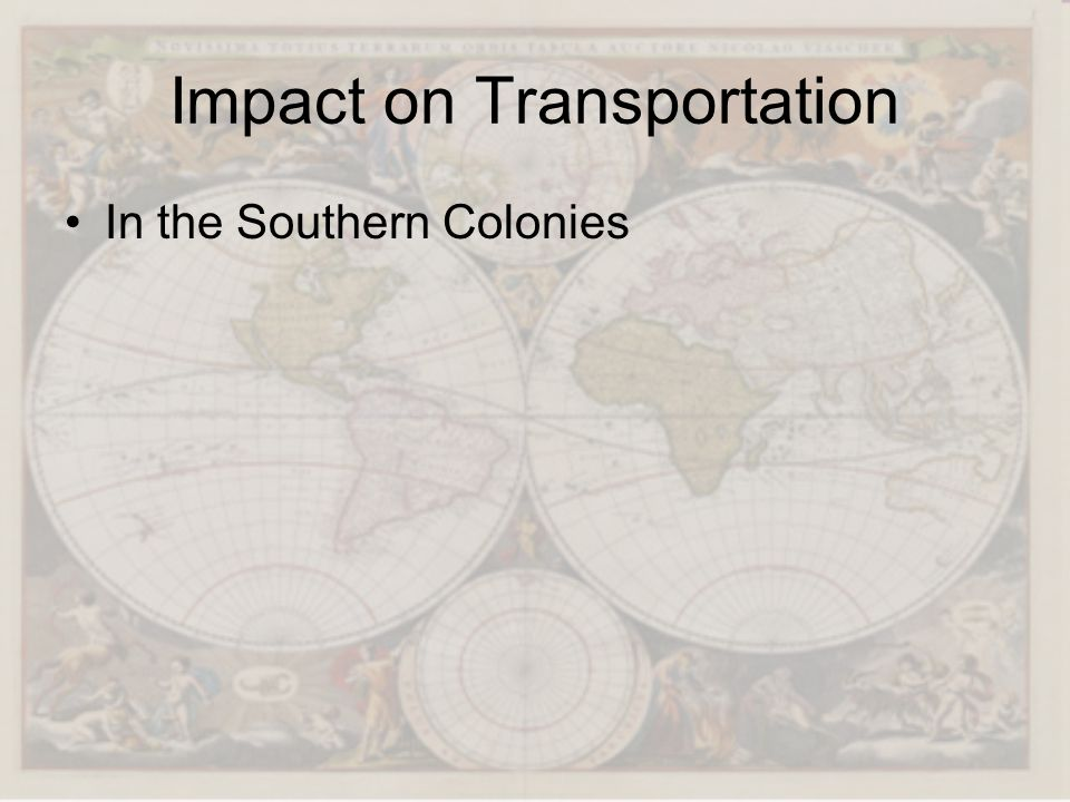 Impact on Transportation In the Southern Colonies