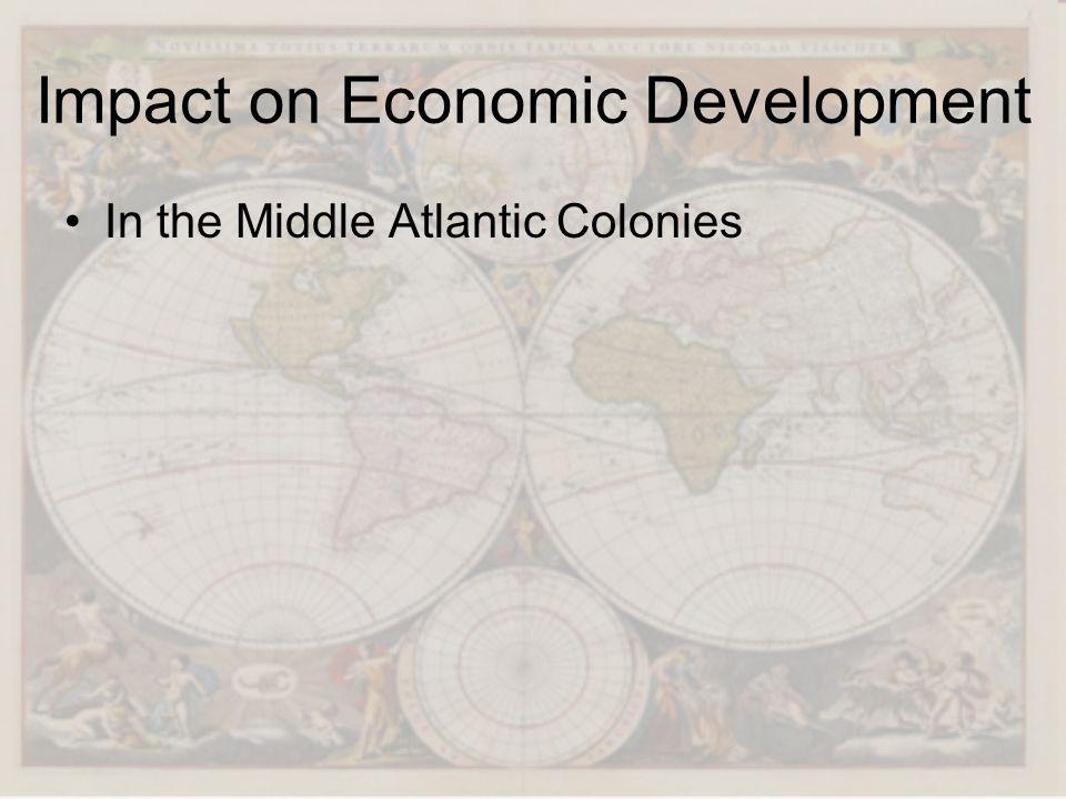 Impact on Economic Development In the Middle Atlantic Colonies