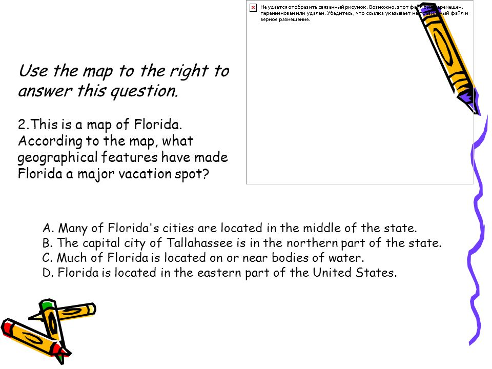 Use the map to the right to answer this question. 2.This is a map of Florida. According to the map, what geographical features have made Florida a maj