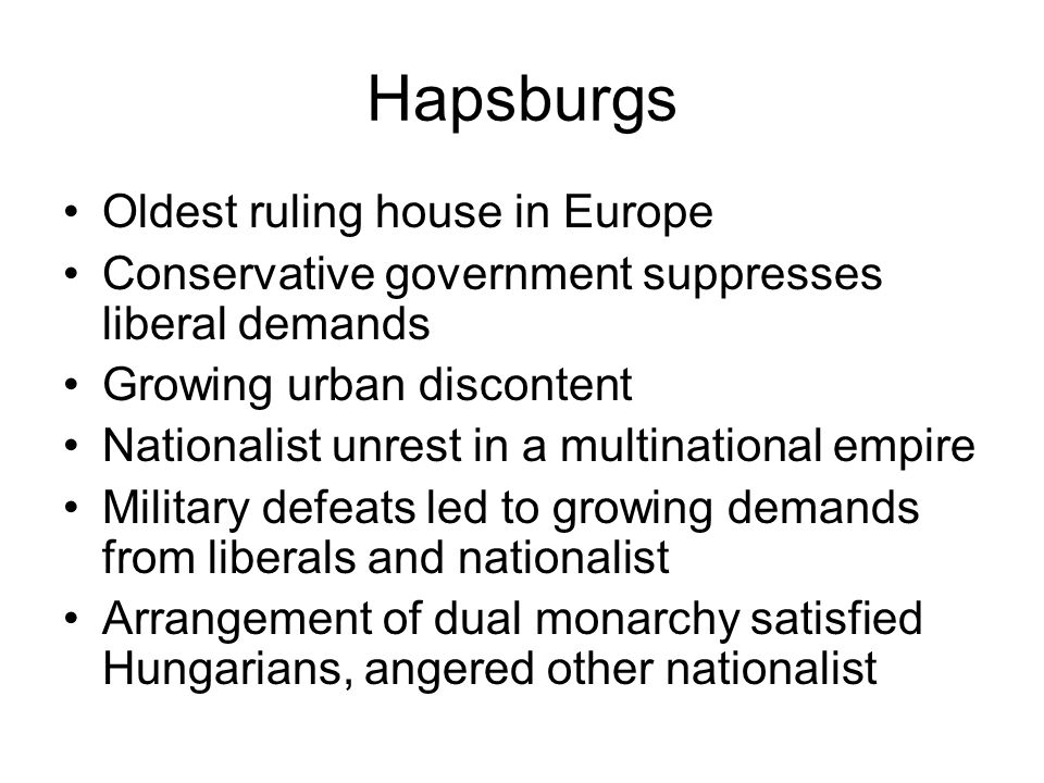 Hapsburgs Oldest ruling house in Europe Conservative government suppresses liberal demands Growing urban discontent Nationalist unrest in a multinatio