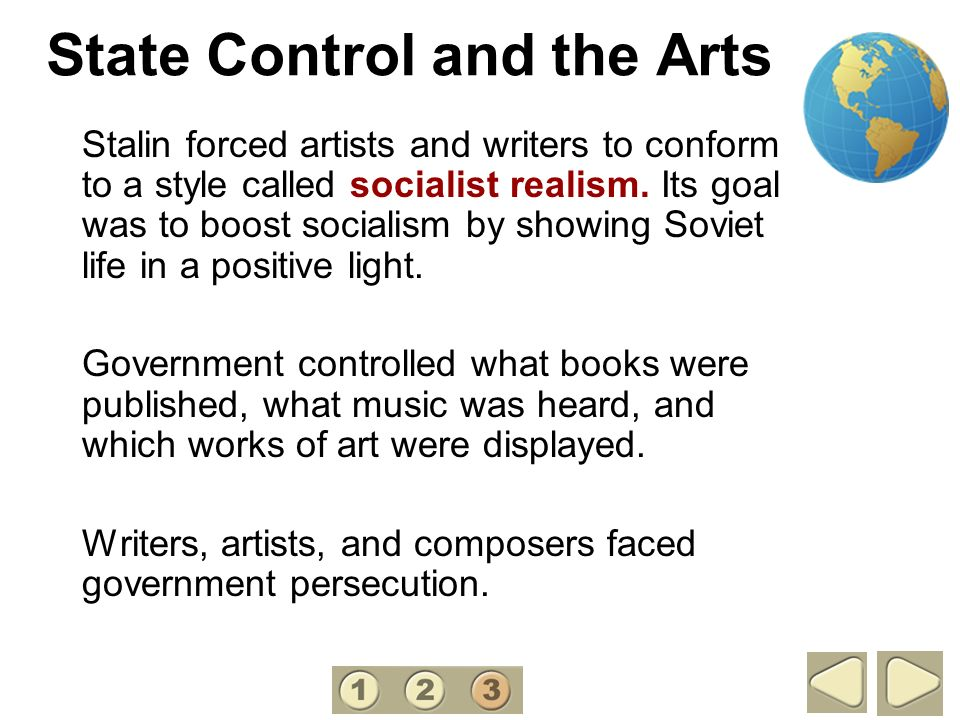 State Control and the Arts Stalin forced artists and writers to conform to a style called socialist realism. Its goal was to boost socialism by showin
