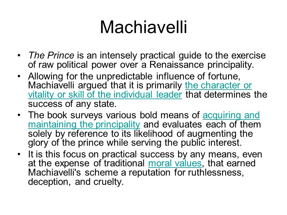Machiavelli The Prince is an intensely practical guide to the exercise of raw political power over a Renaissance principality. Allowing for the unpred