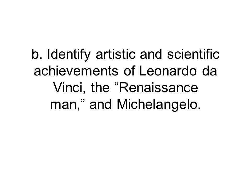 b. Identify artistic and scientific achievements of Leonardo da Vinci, the Renaissance man, and Michelangelo.