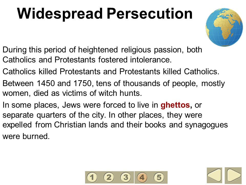 Widespread Persecution During this period of heightened religious passion, both Catholics and Protestants fostered intolerance. Catholics killed Prote