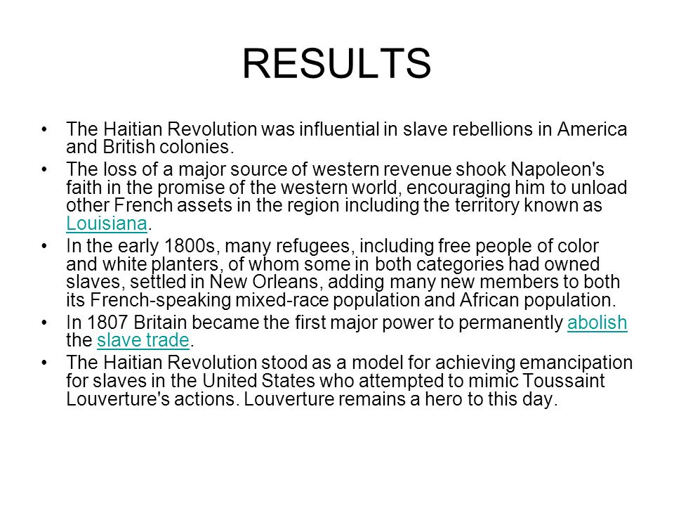 RESULTS The Haitian Revolution was influential in slave rebellions in America and British colonies. The loss of a major source of western revenue shoo