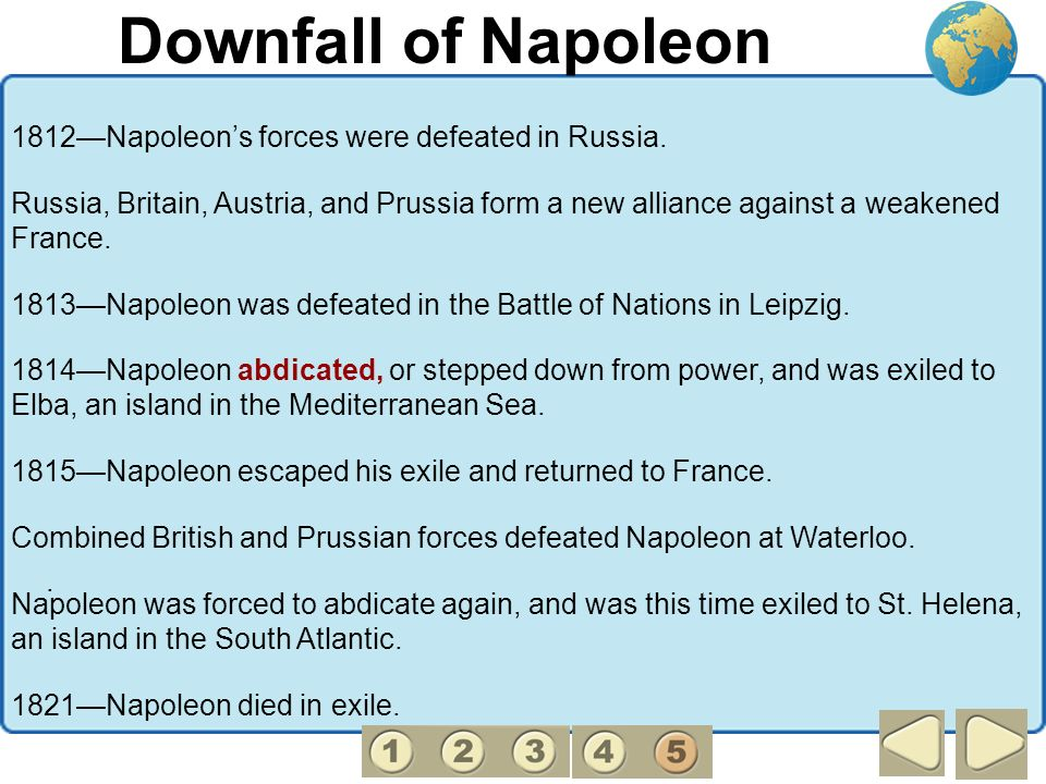 Downfall of Napoleon. 1812Napoleons forces were defeated in Russia. Russia, Britain, Austria, and Prussia form a new alliance against a weakened Franc