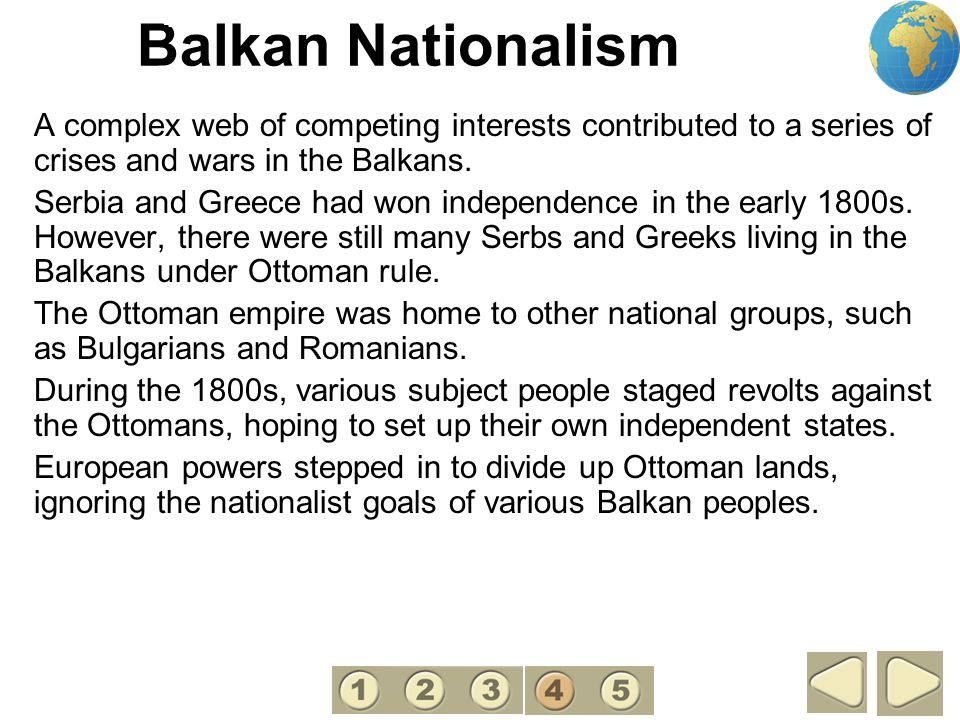 Balkan Nationalism A complex web of competing interests contributed to a series of crises and wars in the Balkans. Serbia and Greece had won independe