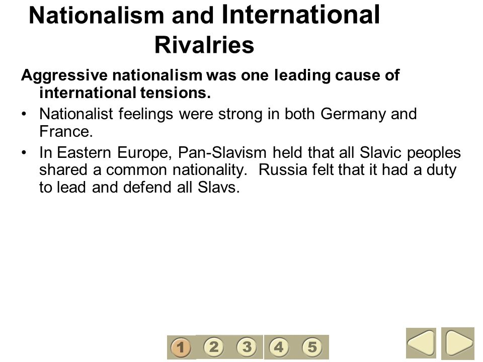 Nationalism and International Rivalries Aggressive nationalism was one leading cause of international tensions. Nationalist feelings were strong in bo