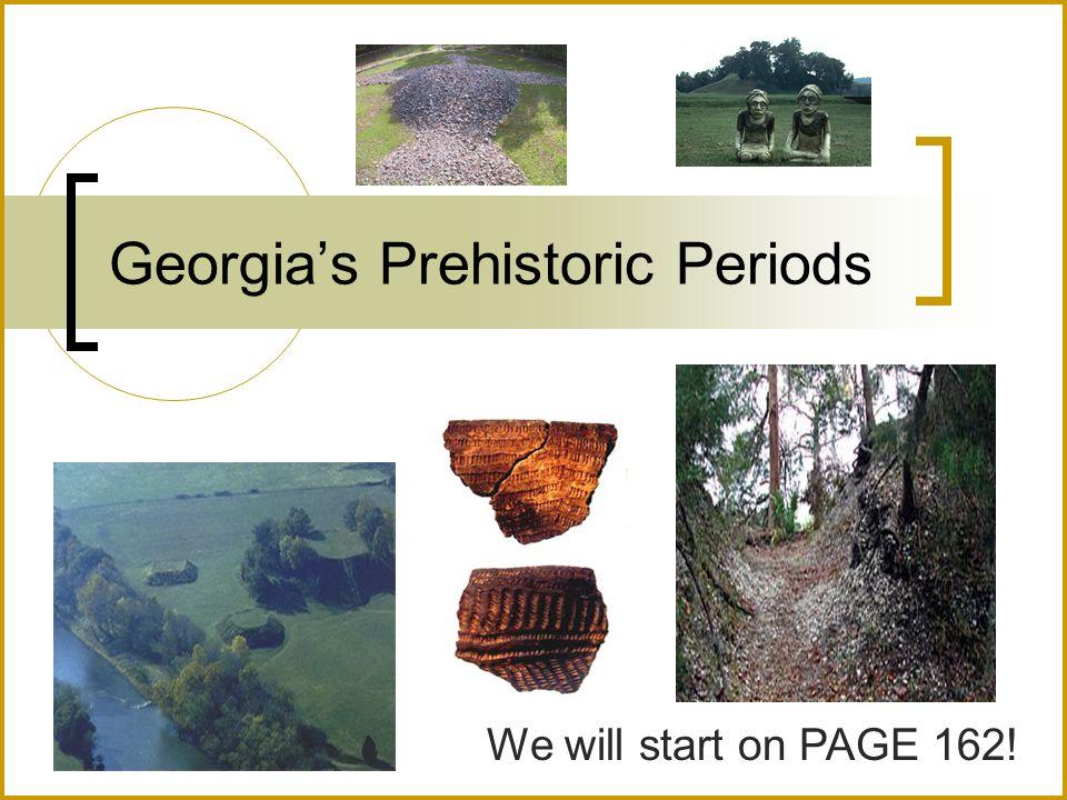 Georgias Prehistoric Periods We will start on PAGE 162!