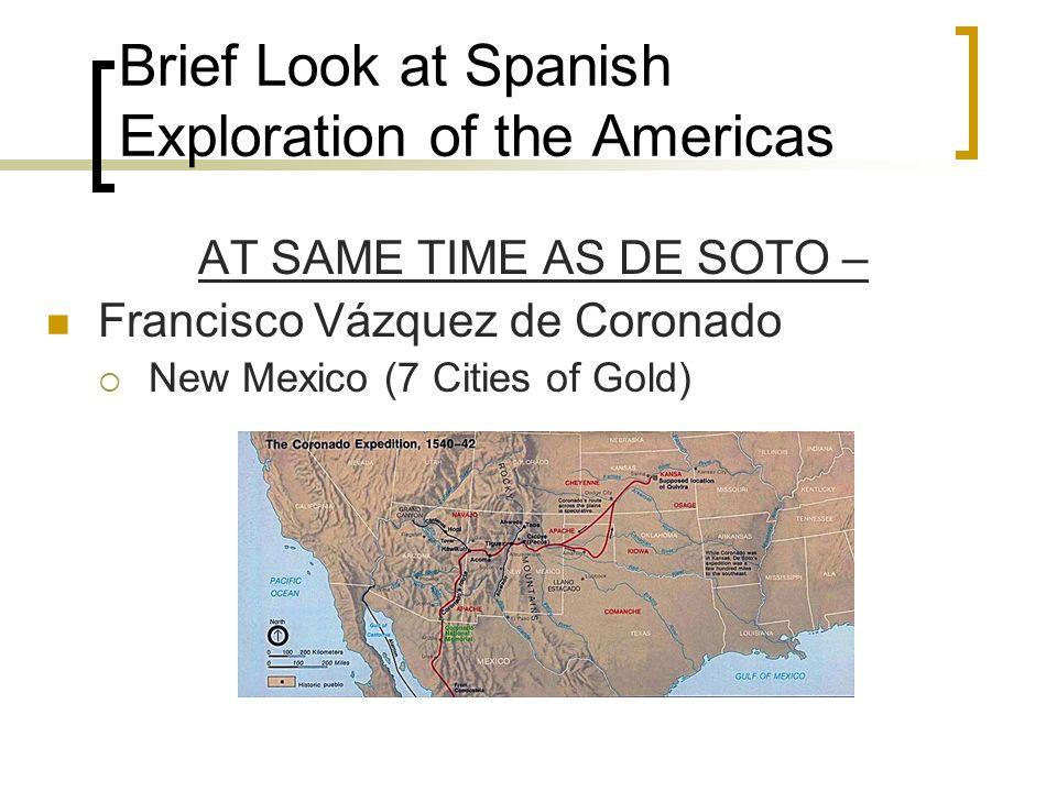 Brief Look at Spanish Exploration of the Americas AT SAME TIME AS DE SOTO – Francisco Vázquez de Coronado New Mexico (7 Cities of Gold)