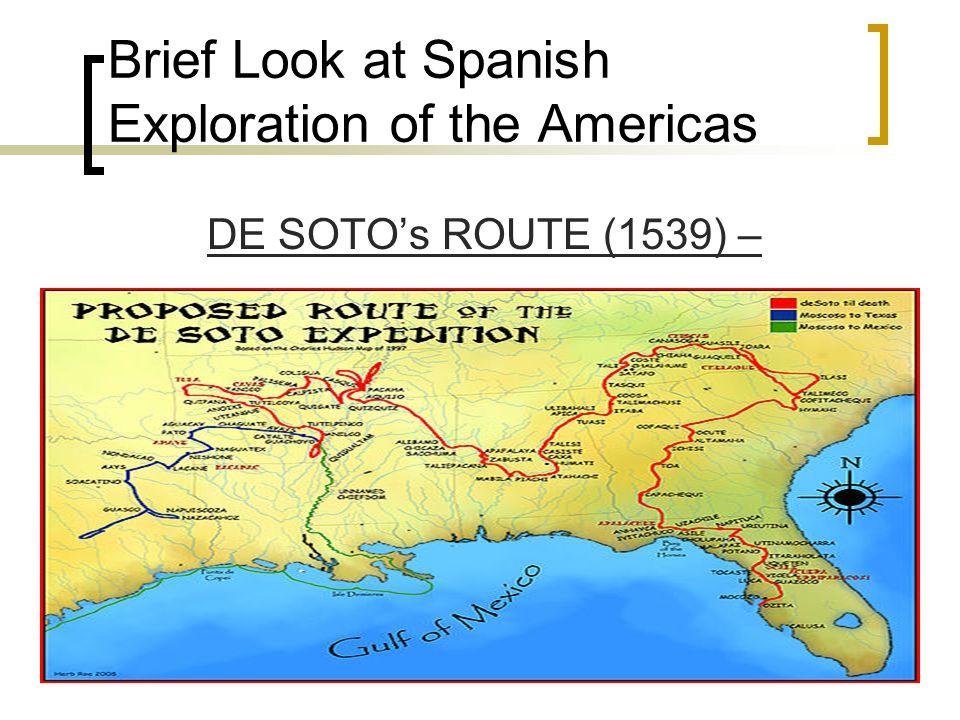 Brief Look at Spanish Exploration of the Americas DE SOTOs ROUTE (1539) –