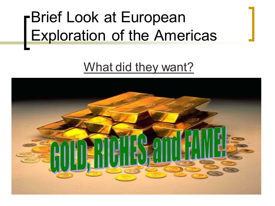 Brief Look at European Exploration of the Americas What did they want?