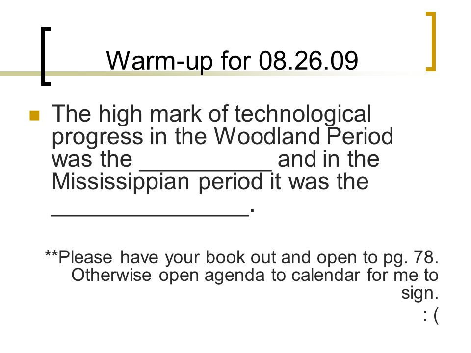Warm-up for 08.26.09 The high mark of technological progress in the Woodland Period was the __________ and in the Mississippian period it was the ____