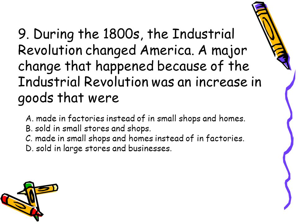 9. During the 1800s, the Industrial Revolution changed America.