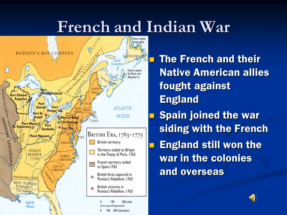 French and Indian War The French and their Native American allies fought against England Spain joined the war siding with the French England still won