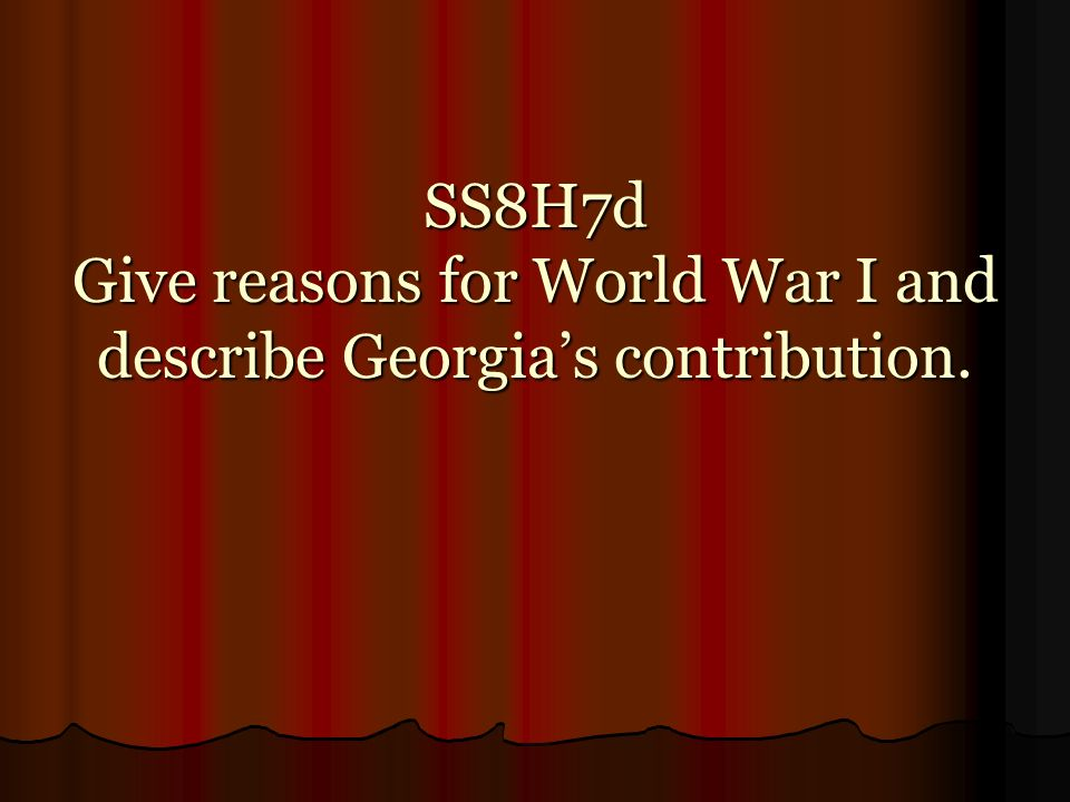 SS8H7d Give reasons for World War I and describe Georgias contribution.