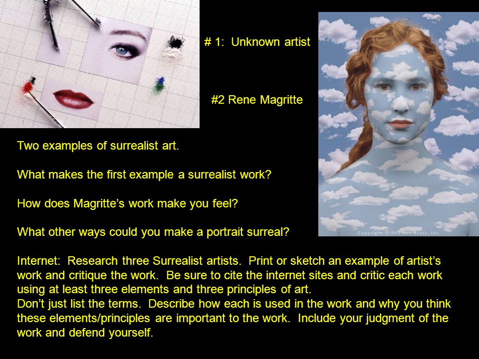 Two examples of surrealist art. What makes the first example a surrealist work? How does Magrittes work make you feel? What other ways could you make