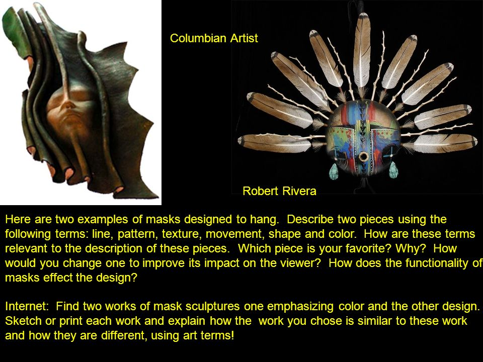 Robert Rivera Columbian Artist Here are two examples of masks designed to hang. Describe two pieces using the following terms: line, pattern, texture,