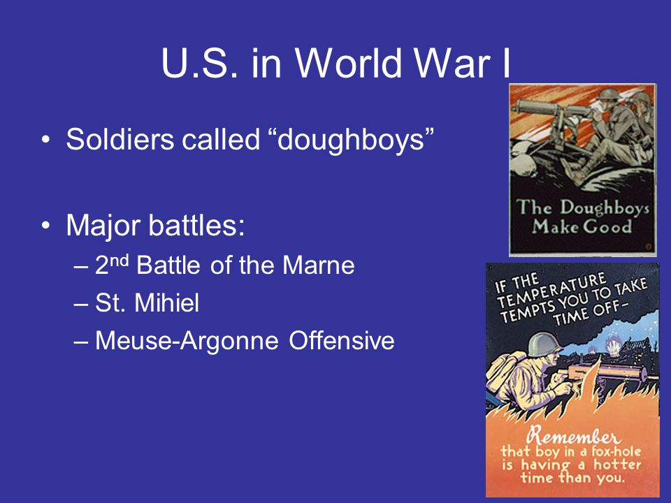 U.S. in World War I Soldiers called doughboys Major battles: –2 nd Battle of the Marne –St. Mihiel –Meuse-Argonne Offensive