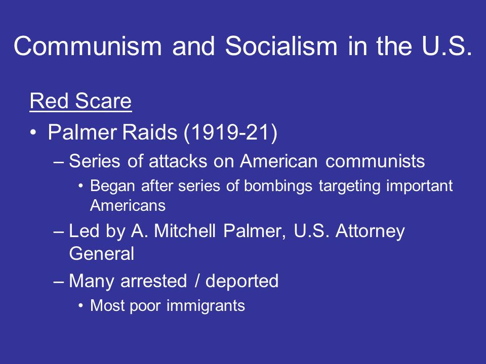 Red Scare Palmer Raids (1919-21) –Series of attacks on American communists Began after series of bombings targeting important Americans –Led by A.