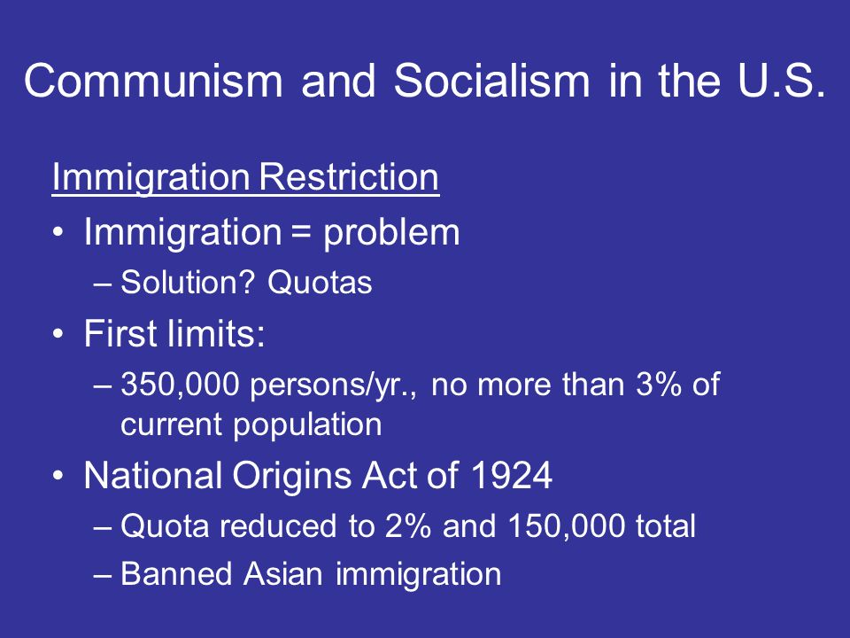 Communism and Socialism in the U.S.Immigration Restriction Immigration = problem –Solution.