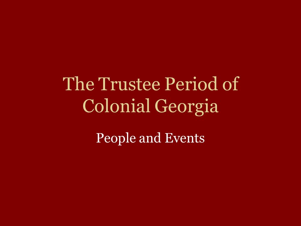 The Trustee Period of Colonial Georgia People and Events