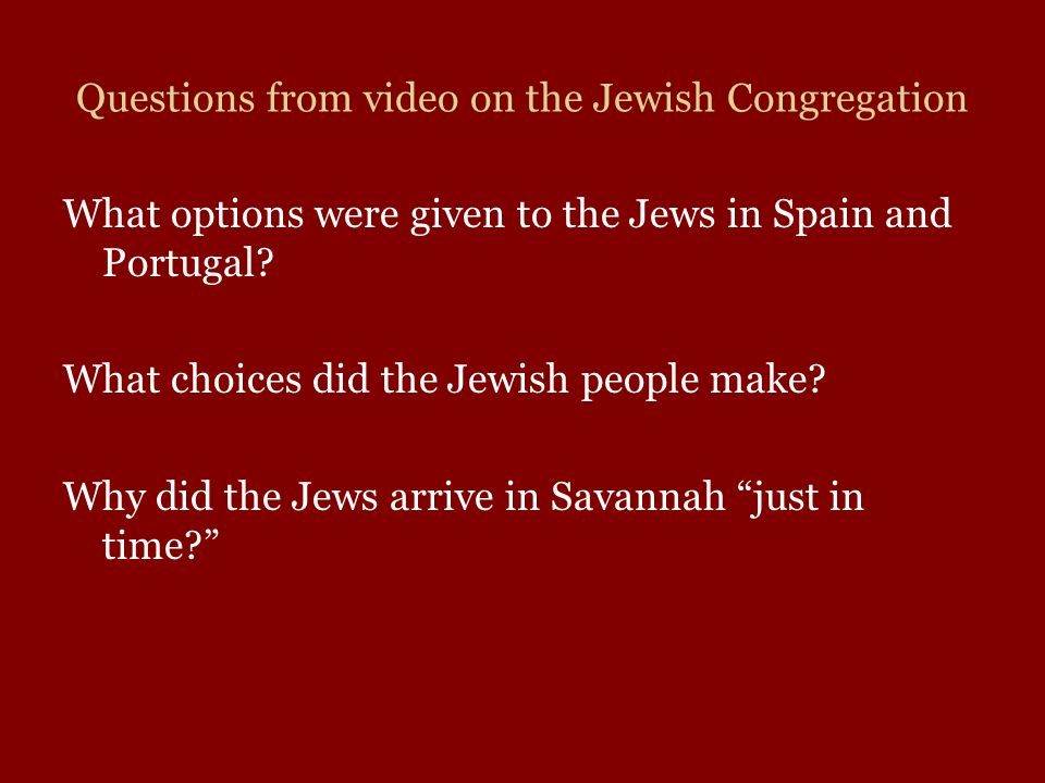 Questions from video on the Jewish Congregation What options were given to the Jews in Spain and Portugal? What choices did the Jewish people make? Wh